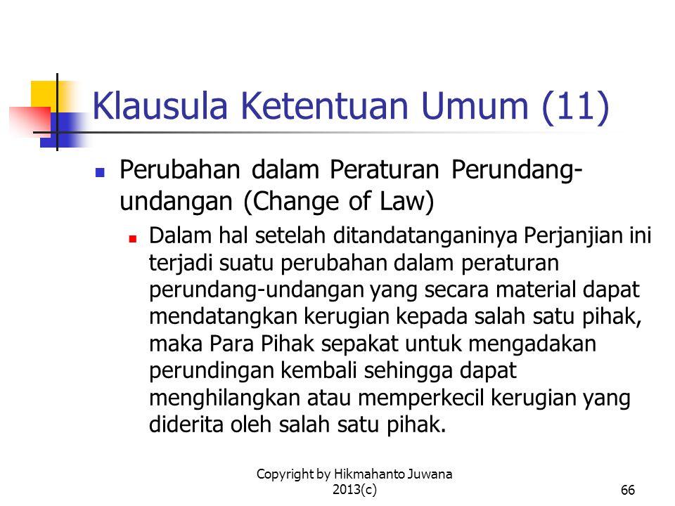 Copyright by Hikmahanto Juwana 2013(c)67 Klausula Ketentuan Umum (12) Keseluruhan Perjanjian (Entire Agreement) (1) Perjanjian ini merupakan keseluruhan perjanjian antara Para Pihak berkenan dengan materi yang diperjanjikan.
