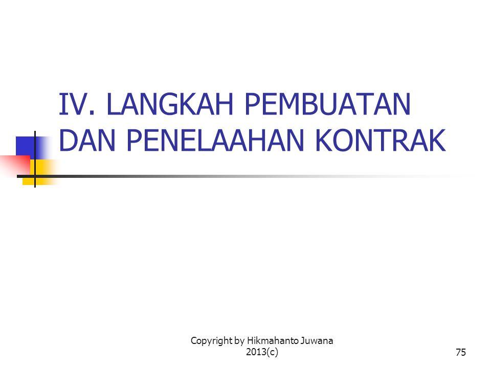 Copyright by Hikmahanto Juwana 2013(c)76 Tiga Langkah Pembuatan Kontrak Langkah Persiapan Langkah Pelaksanaan Langkah Akhir