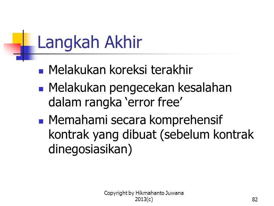 Copyright by Hikmahanto Juwana 2013(c)82 Langkah Akhir Melakukan koreksi terakhir Melakukan pengecekan kesalahan dalam rangka 'error free' Memahami secara komprehensif kontrak yang dibuat (sebelum kontrak dinegosiasikan)