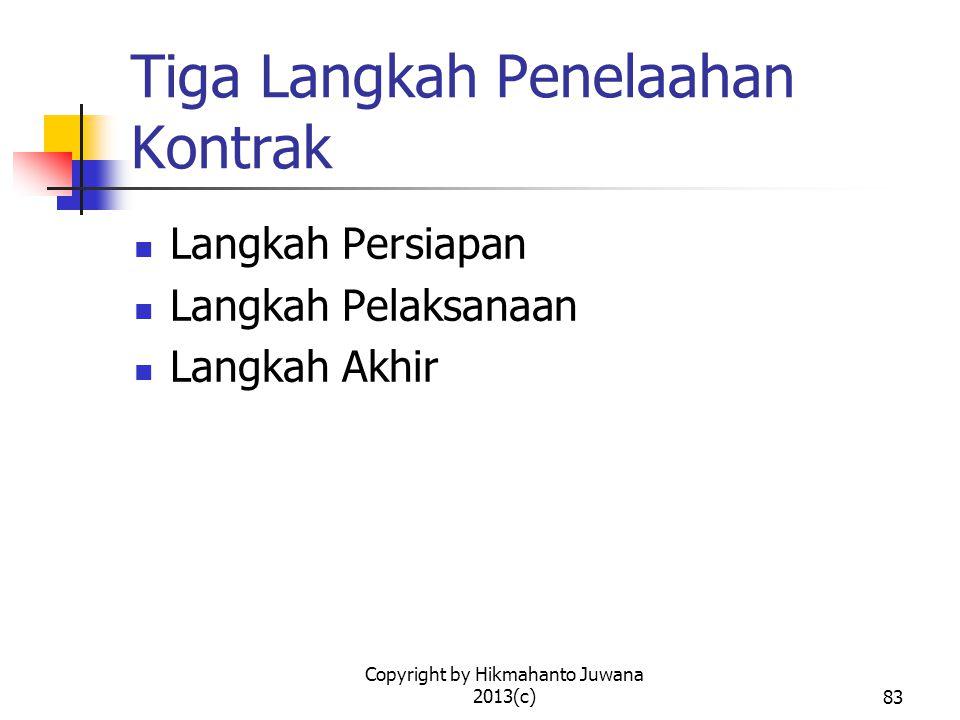 Copyright by Hikmahanto Juwana 2013(c)84 Lagkah Persiapan Langkah persiapan dalam penelaahan kontrak pada intinya sama dengan langkah persiapan dalam pembuatan kontrak