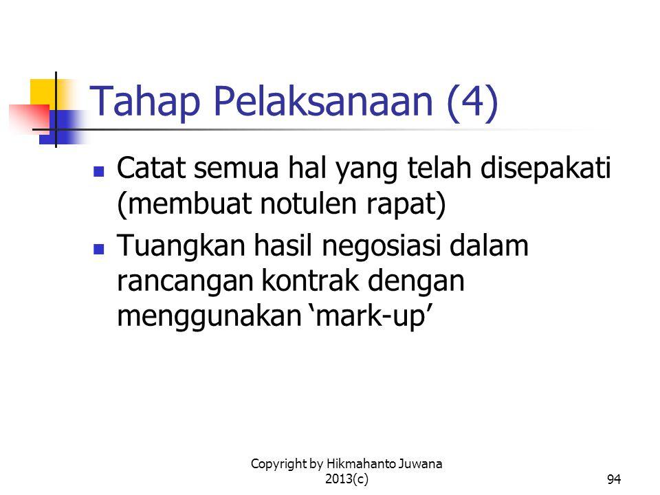 Copyright by Hikmahanto Juwana 2013(c)94 Tahap Pelaksanaan (4) Catat semua hal yang telah disepakati (membuat notulen rapat) Tuangkan hasil negosiasi dalam rancangan kontrak dengan menggunakan 'mark-up'