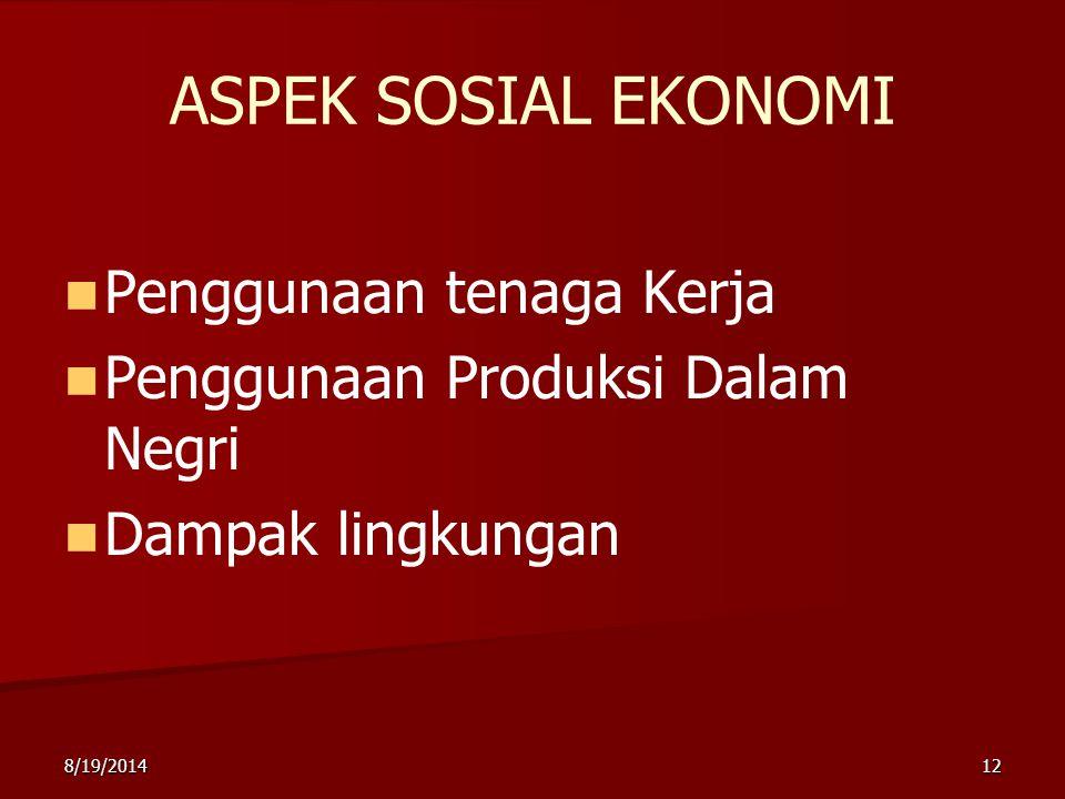 8/19/201412 ASPEK SOSIAL EKONOMI Penggunaan tenaga Kerja Penggunaan Produksi Dalam Negri Dampak lingkungan