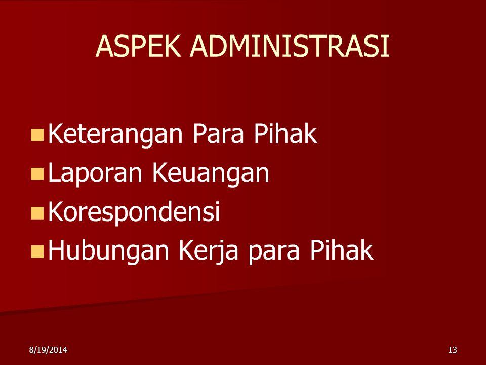 8/19/201413 ASPEK ADMINISTRASI Keterangan Para Pihak Laporan Keuangan Korespondensi Hubungan Kerja para Pihak