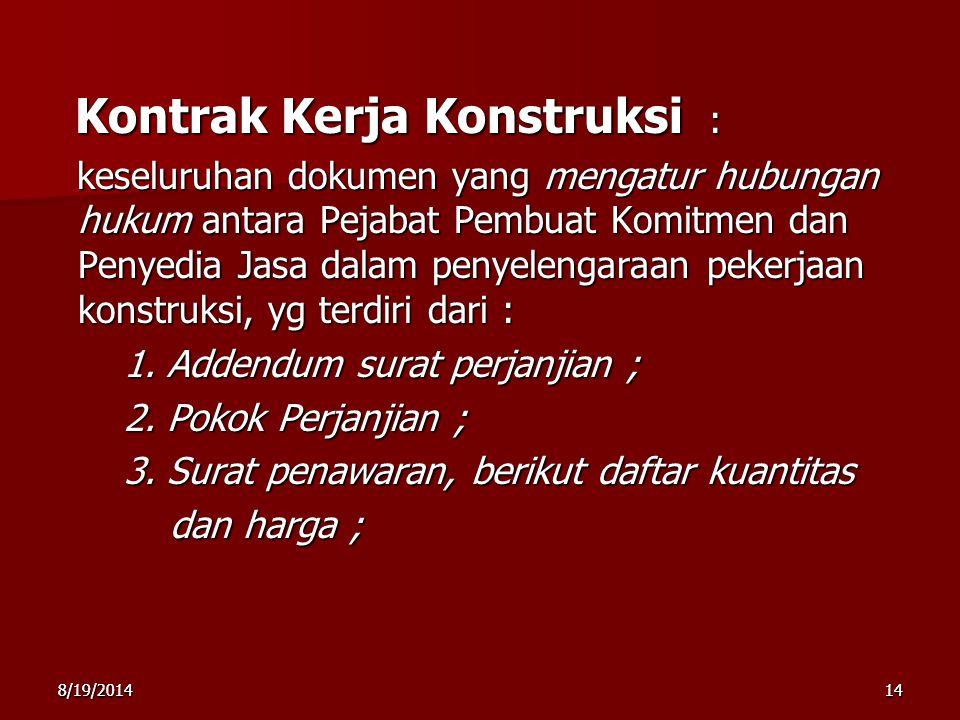 8/19/2014148/19/201414 Kontrak Kerja Konstruksi : Kontrak Kerja Konstruksi : keseluruhan dokumen yang mengatur hubungan hukum antara Pejabat Pembuat K