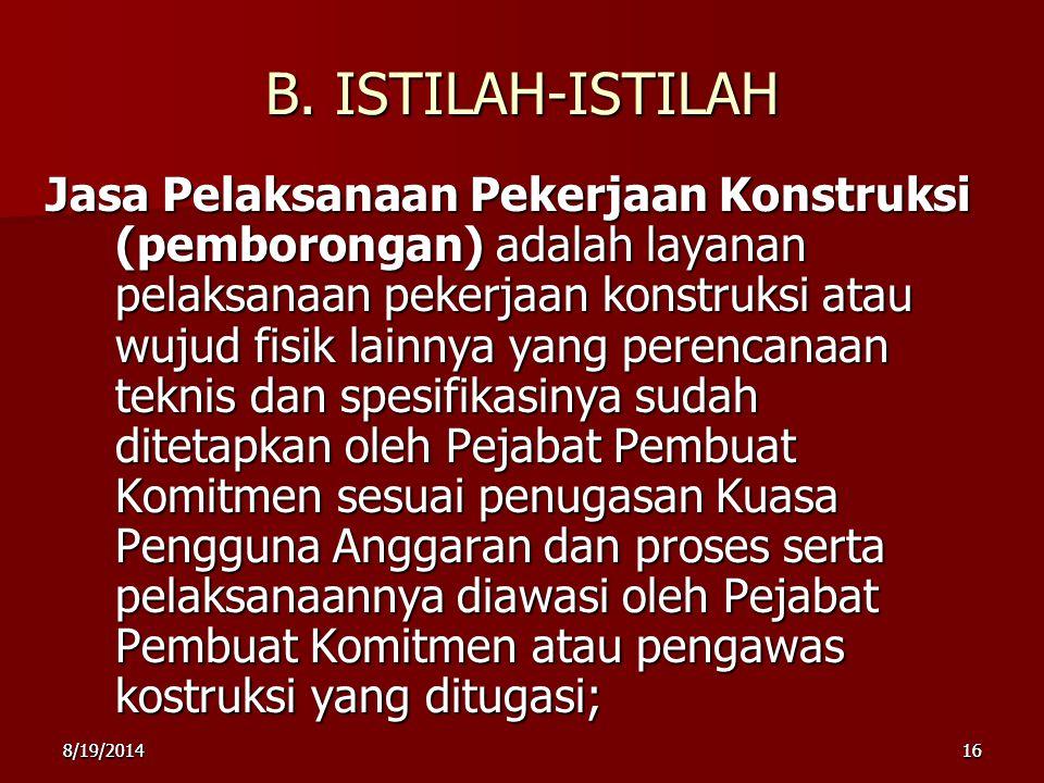 8/19/2014168/19/201416 B. ISTILAH-ISTILAH Jasa Pelaksanaan Pekerjaan Konstruksi (pemborongan) adalah layanan pelaksanaan pekerjaan konstruksi atau wuj