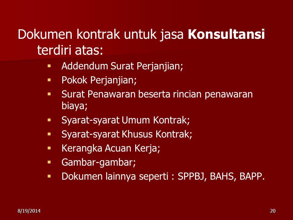 8/19/201420 Dokumen kontrak untuk jasa Konsultansi terdiri atas:   Addendum Surat Perjanjian;   Pokok Perjanjian;   Surat Penawaran beserta rinc