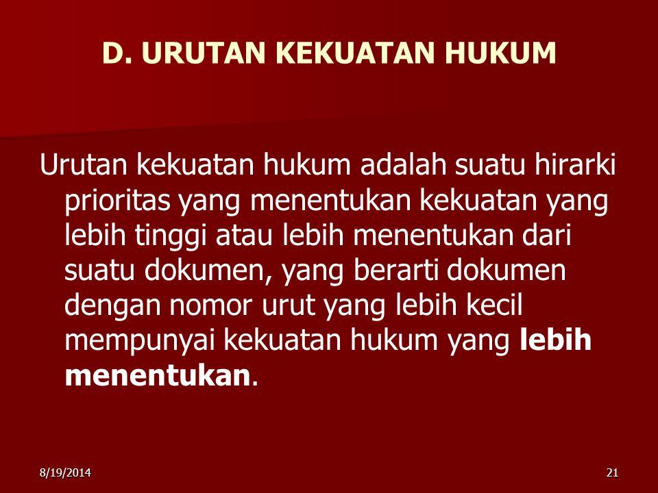 8/19/201421 Urutan kekuatan hukum adalah suatu hirarki prioritas yang menentukan kekuatan yang lebih tinggi atau lebih menentukan dari suatu dokumen,