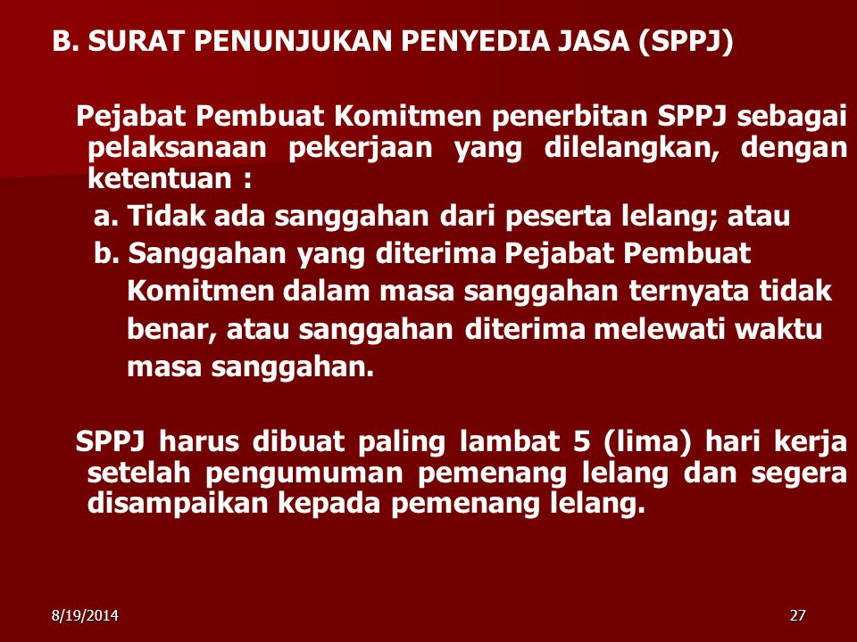 8/19/201427 B. SURAT PENUNJUKAN PENYEDIA JASA (SPPJ) Pejabat Pembuat Komitmen penerbitan SPPJ sebagai pelaksanaan pekerjaan yang dilelangkan, dengan k