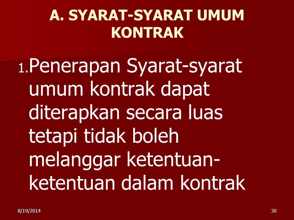 8/19/201430 A. SYARAT-SYARAT UMUM KONTRAK 1. Penerapan Syarat-syarat umum kontrak dapat diterapkan secara luas tetapi tidak boleh melanggar ketentuan-