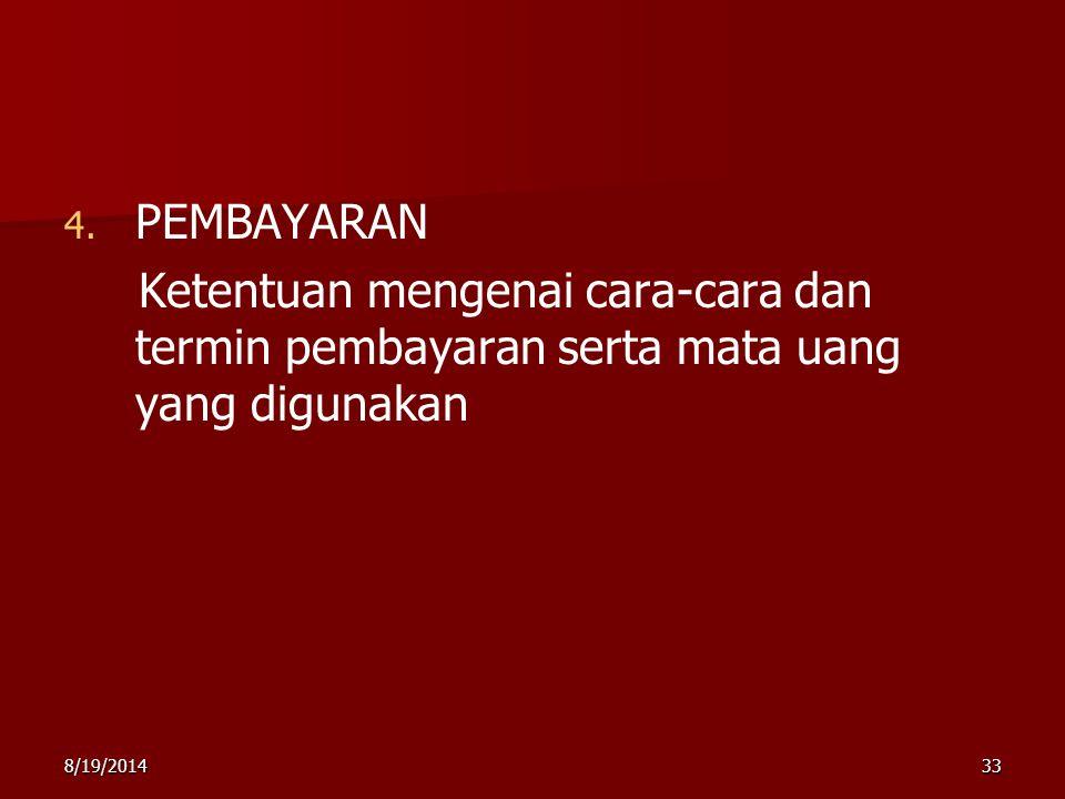 8/19/201433 4. 4. PEMBAYARAN Ketentuan mengenai cara-cara dan termin pembayaran serta mata uang yang digunakan