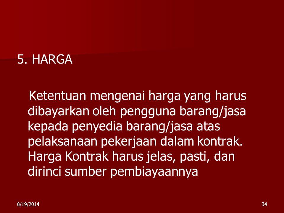 8/19/201434 5. HARGA Ketentuan mengenai harga yang harus dibayarkan oleh pengguna barang/jasa kepada penyedia barang/jasa atas pelaksanaan pekerjaan d