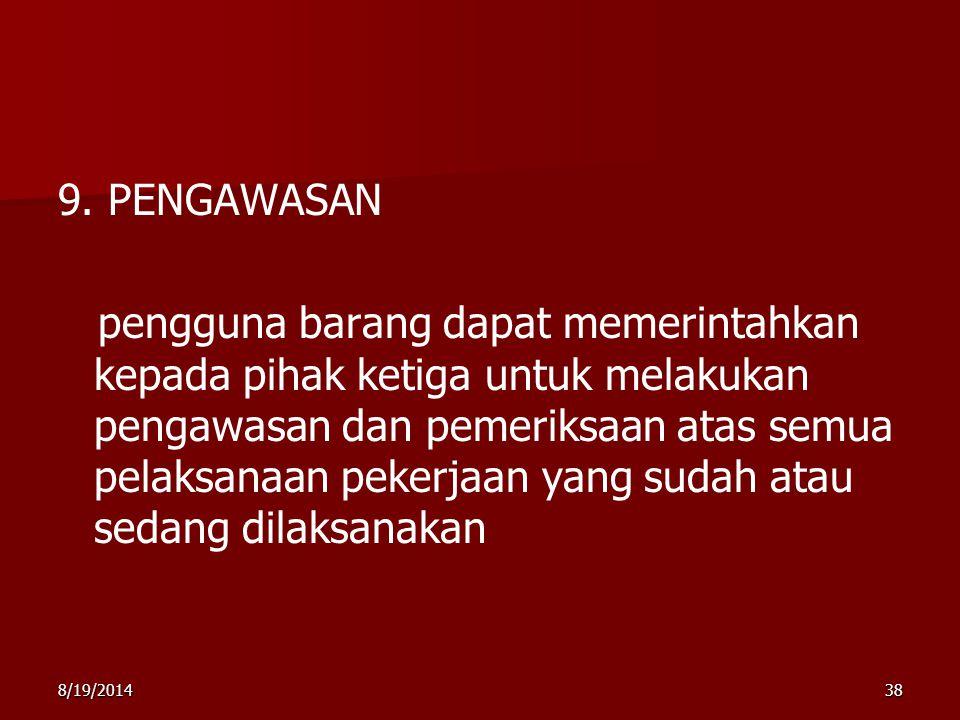 8/19/201438 9. PENGAWASAN pengguna barang dapat memerintahkan kepada pihak ketiga untuk melakukan pengawasan dan pemeriksaan atas semua pelaksanaan pe