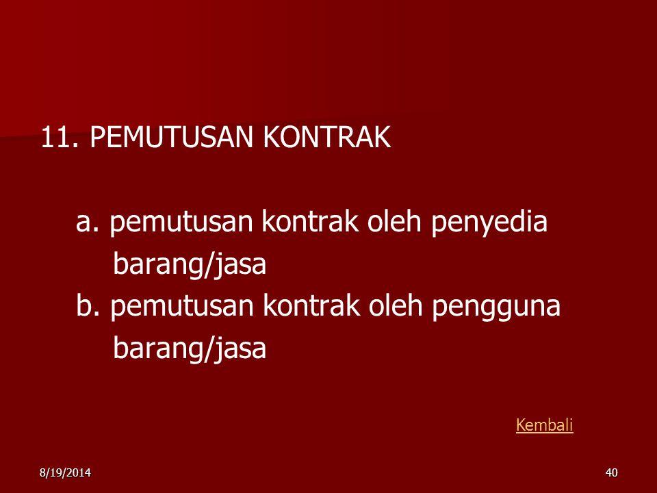 8/19/201440 11. PEMUTUSAN KONTRAK a. pemutusan kontrak oleh penyedia barang/jasa b. pemutusan kontrak oleh pengguna barang/jasa Kembali