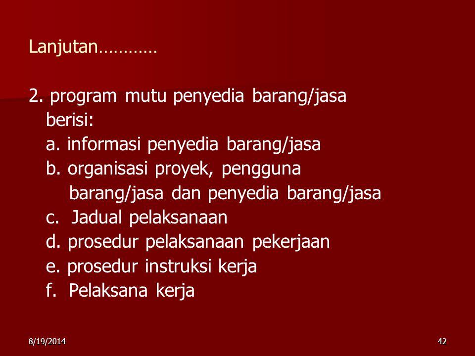 8/19/201442 Lanjutan………… 2. program mutu penyedia barang/jasa berisi: a. informasi penyedia barang/jasa b. organisasi proyek, pengguna barang/jasa dan