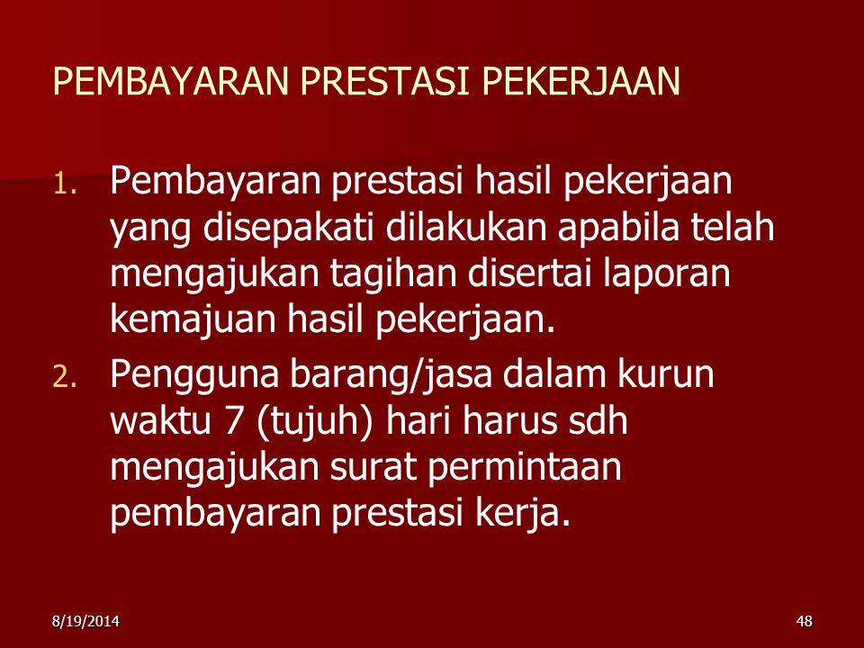 8/19/201448 PEMBAYARAN PRESTASI PEKERJAAN 1. 1. Pembayaran prestasi hasil pekerjaan yang disepakati dilakukan apabila telah mengajukan tagihan diserta