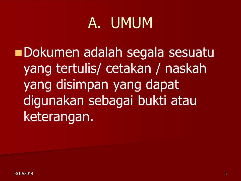 8/19/20145 A. UMUM Dokumen adalah segala sesuatu yang tertulis/ cetakan / naskah yang disimpan yang dapat digunakan sebagai bukti atau keterangan.
