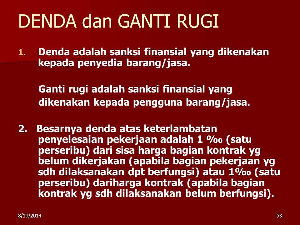 8/19/201453 DENDA dan GANTI RUGI 1. 1. Denda adalah sanksi finansial yang dikenakan kepada penyedia barang/jasa. Ganti rugi adalah sanksi finansial ya