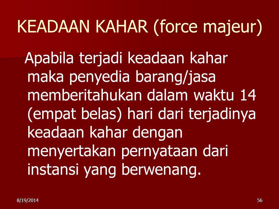 8/19/201456 KEADAAN KAHAR (force majeur) Apabila terjadi keadaan kahar maka penyedia barang/jasa memberitahukan dalam waktu 14 (empat belas) hari dari