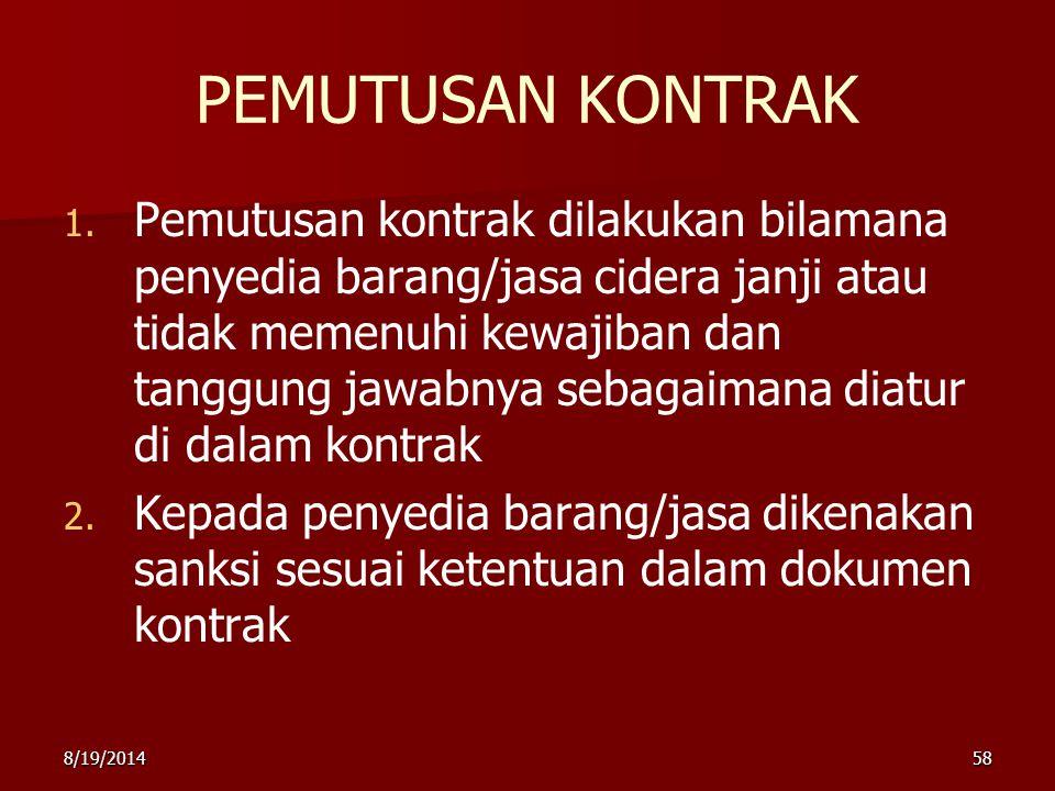 8/19/201458 PEMUTUSAN KONTRAK 1. 1. Pemutusan kontrak dilakukan bilamana penyedia barang/jasa cidera janji atau tidak memenuhi kewajiban dan tanggung