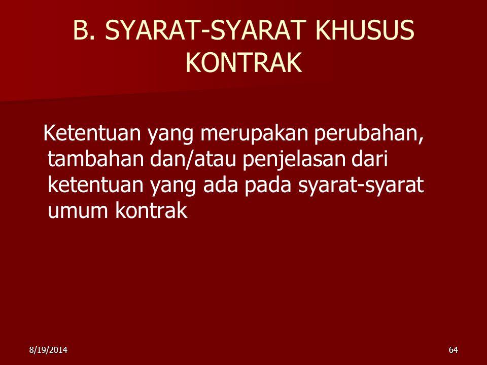 8/19/201464 B. SYARAT-SYARAT KHUSUS KONTRAK Ketentuan yang merupakan perubahan, tambahan dan/atau penjelasan dari ketentuan yang ada pada syarat-syara