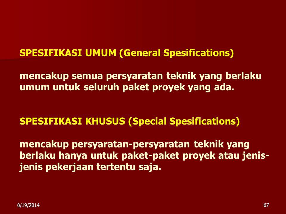 8/19/201467 SPESIFIKASI UMUM (General Spesifications) mencakup semua persyaratan teknik yang berlaku umum untuk seluruh paket proyek yang ada. SPESIFI