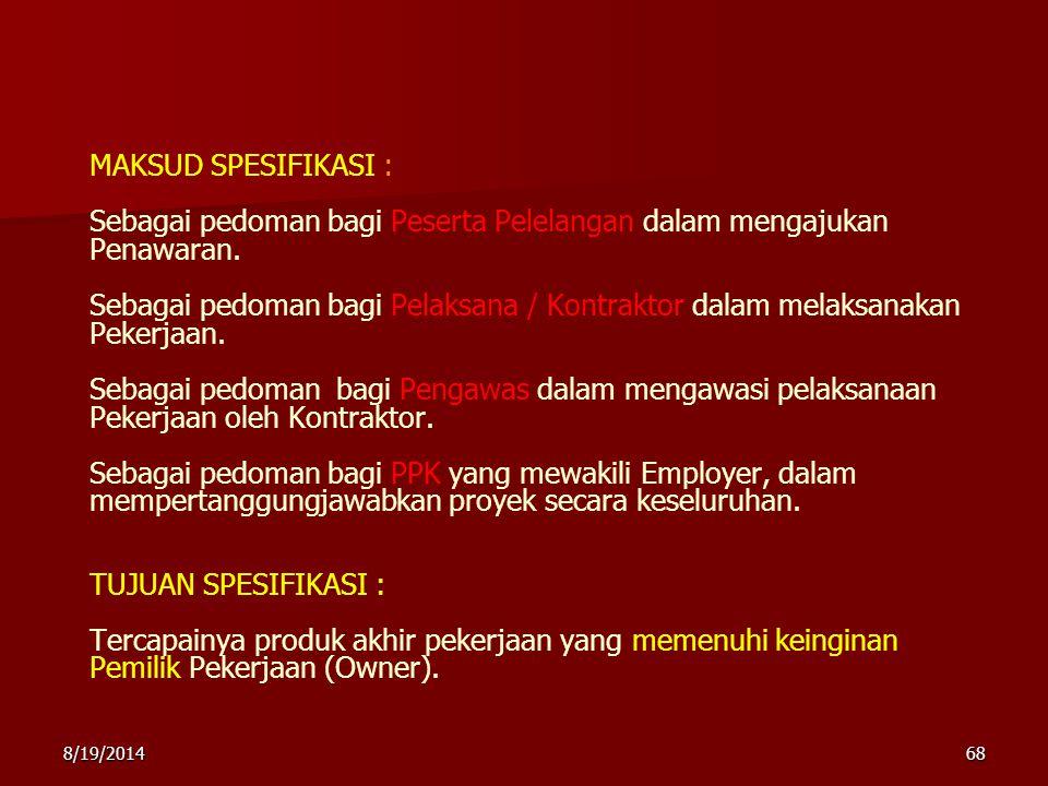 8/19/201468 MAKSUD SPESIFIKASI : Sebagai pedoman bagi Peserta Pelelangan dalam mengajukan Penawaran. Sebagai pedoman bagi Pelaksana / Kontraktor dalam