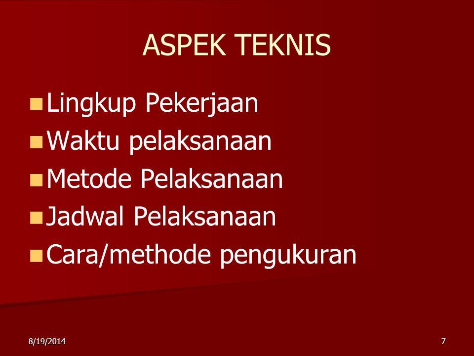 8/19/20147 ASPEK TEKNIS Lingkup Pekerjaan Waktu pelaksanaan Metode Pelaksanaan Jadwal Pelaksanaan Cara/methode pengukuran