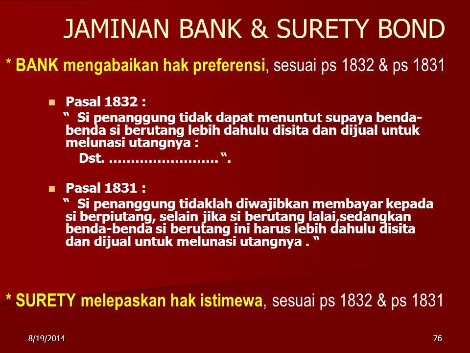 "8/19/201476 JAMINAN BANK & SURETY BOND Pasal 1832 : "" Si penanggung tidak dapat menuntut supaya benda- benda si berutang lebih dahulu disita dan dijua"