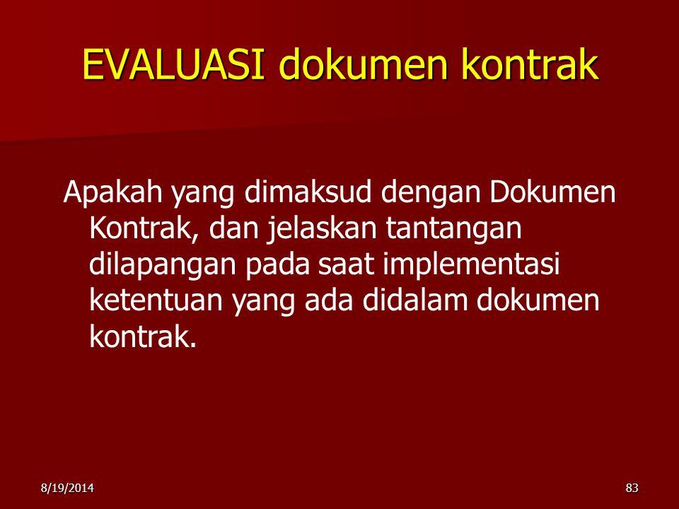 EVALUASI dokumen kontrak 8/19/201483 Apakah yang dimaksud dengan Dokumen Kontrak, dan jelaskan tantangan dilapangan pada saat implementasi ketentuan yang ada didalam dokumen kontrak.