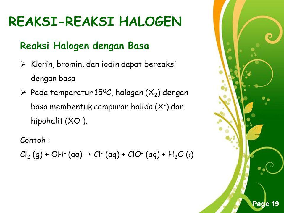 Free Powerpoint Templates Page 19 REAKSI-REAKSI HALOGEN Reaksi Halogen dengan Basa  Klorin, bromin, dan iodin dapat bereaksi dengan basa  Pada tempe