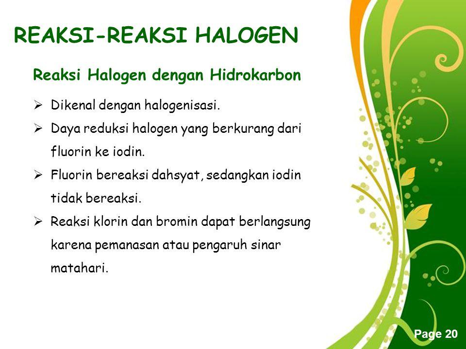 Free Powerpoint Templates Page 20 REAKSI-REAKSI HALOGEN Reaksi Halogen dengan Hidrokarbon  Dikenal dengan halogenisasi.  Daya reduksi halogen yang b