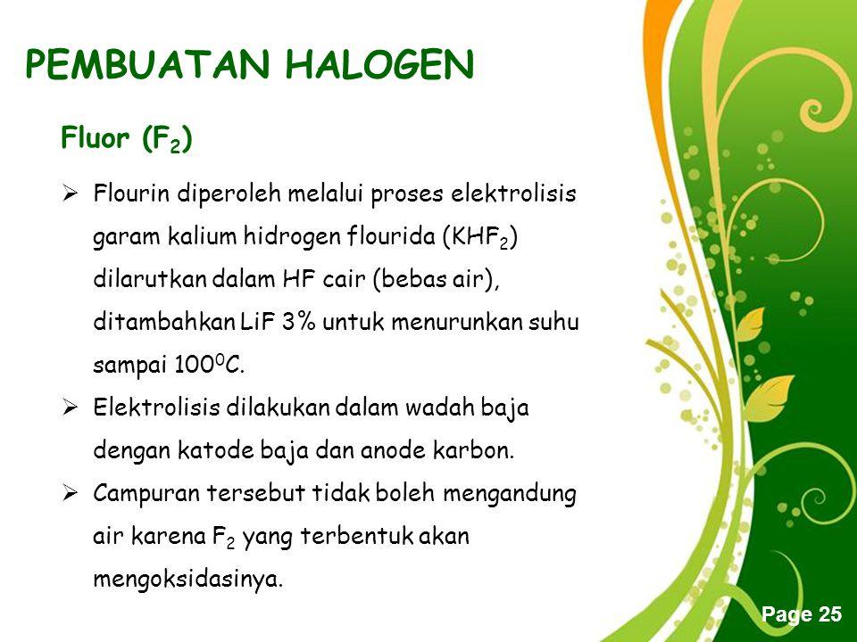 Free Powerpoint Templates Page 25 PEMBUATAN HALOGEN Fluor (F 2 )  Flourin diperoleh melalui proses elektrolisis garam kalium hidrogen flourida (KHF 2