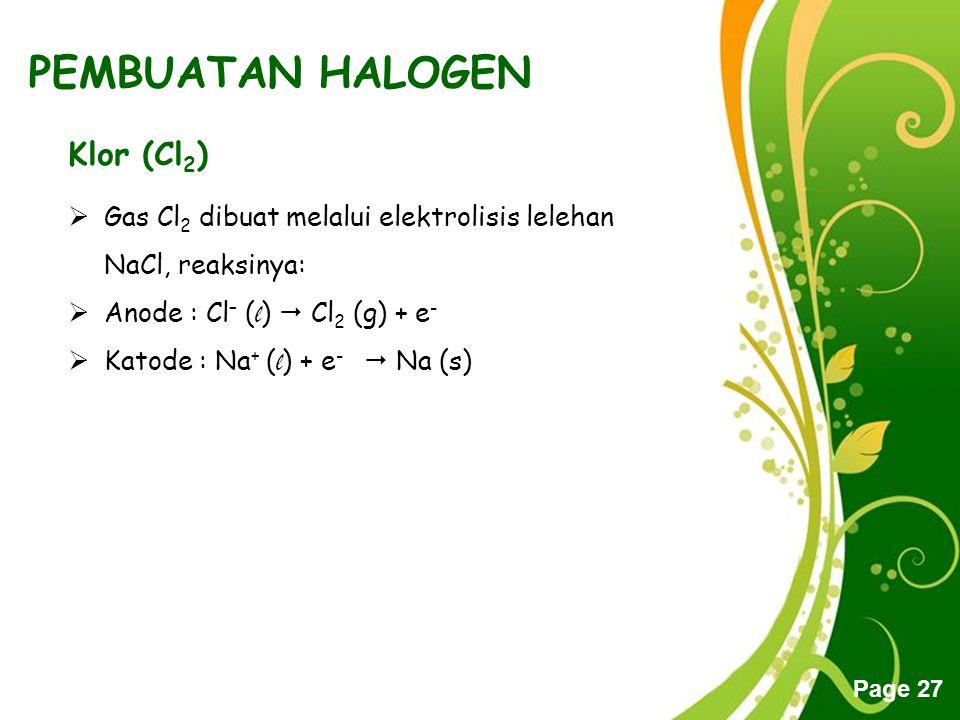 Free Powerpoint Templates Page 27 PEMBUATAN HALOGEN Klor (Cl 2 )  Gas Cl 2 dibuat melalui elektrolisis lelehan NaCl, reaksinya:  Anode : Cl – ( l )