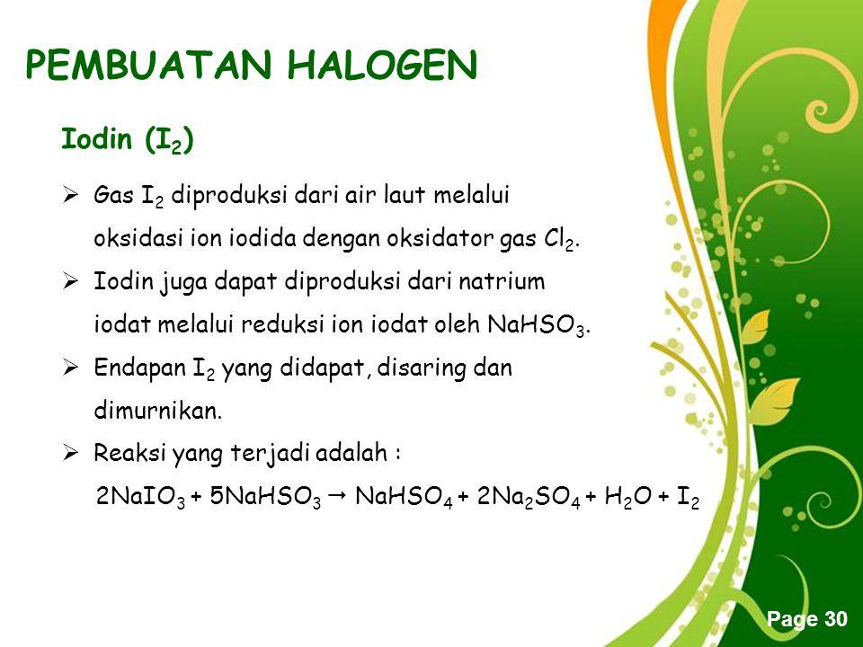 Free Powerpoint Templates Page 30 PEMBUATAN HALOGEN Iodin (I 2 )  Gas I2 I2 diproduksi dari air laut melalui oksidasi ion iodida dengan oksidator gas