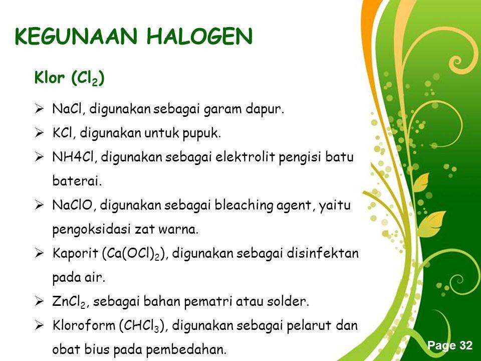 Free Powerpoint Templates Page 32 KEGUNAAN HALOGEN Klor (Cl 2 )  NaCl, digunakan sebagai garam dapur.  KCl, digunakan untuk pupuk.  NH4Cl, digunaka