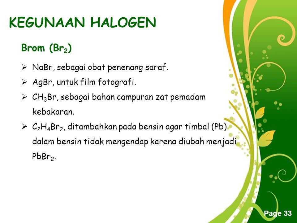 Free Powerpoint Templates Page 33 KEGUNAAN HALOGEN Brom (Br 2 )  NaBr, sebagai obat penenang saraf.  AgBr, untuk film fotografi.  CH 3 Br, sebagai