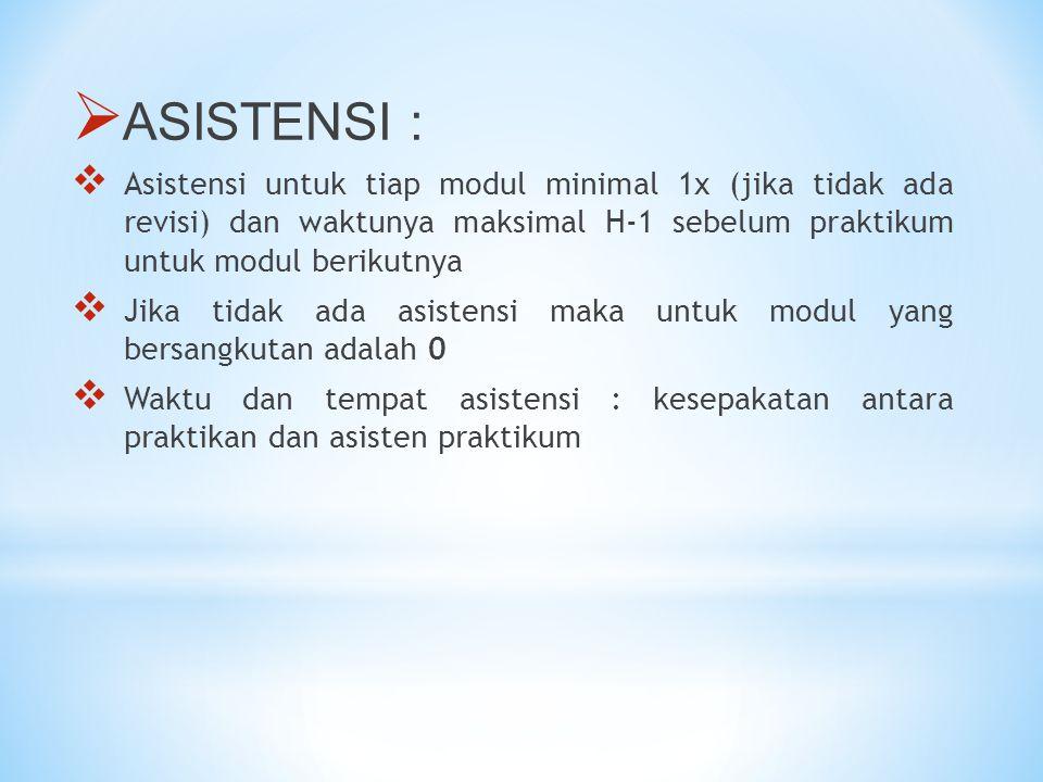  ASISTENSI :  Asistensi untuk tiap modul minimal 1x (jika tidak ada revisi) dan waktunya maksimal H-1 sebelum praktikum untuk modul berikutnya  Jika tidak ada asistensi maka untuk modul yang bersangkutan adalah 0  Waktu dan tempat asistensi : kesepakatan antara praktikan dan asisten praktikum