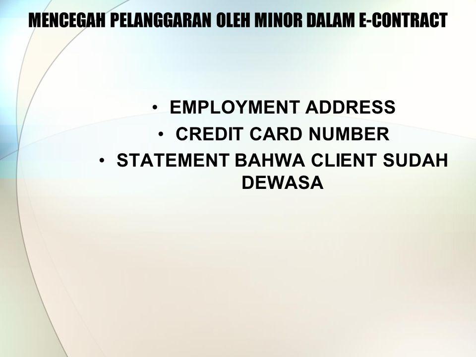 MENCEGAH PELANGGARAN OLEH MINOR DALAM E-CONTRACT EMPLOYMENT ADDRESS CREDIT CARD NUMBER STATEMENT BAHWA CLIENT SUDAH DEWASA