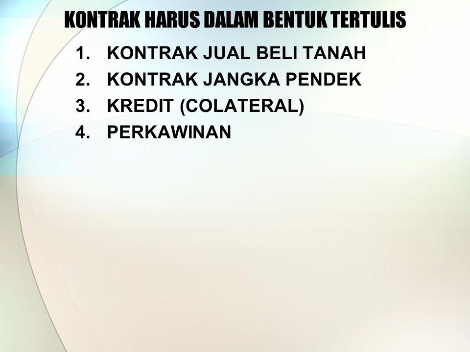 KONTRAK HARUS DALAM BENTUK TERTULIS 1.KONTRAK JUAL BELI TANAH 2.KONTRAK JANGKA PENDEK 3.KREDIT (COLATERAL) 4.PERKAWINAN