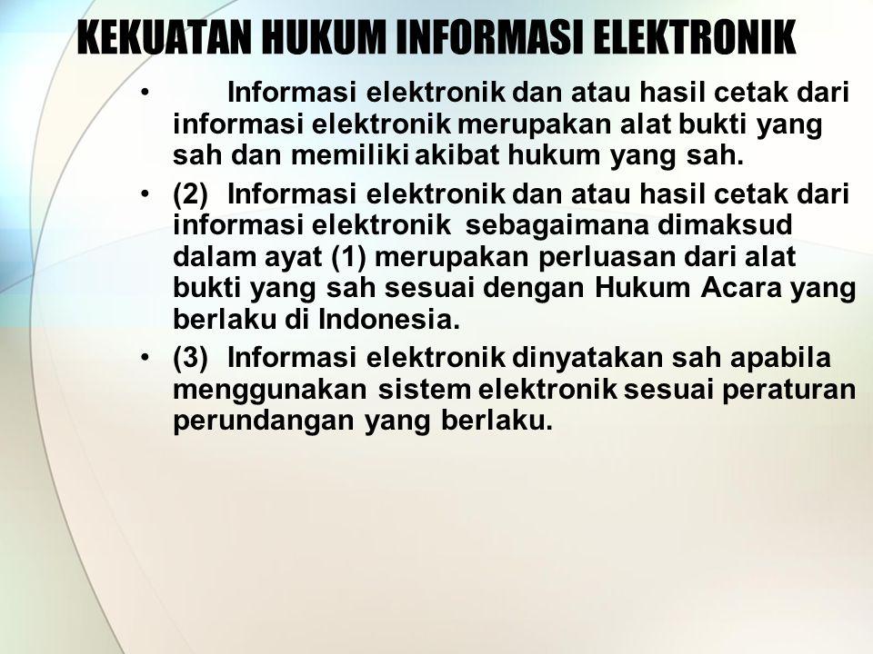 KEKUATAN HUKUM INFORMASI ELEKTRONIK Informasi elektronik dan atau hasil cetak dari informasi elektronik merupakan alat bukti yang sah dan memiliki akibat hukum yang sah.