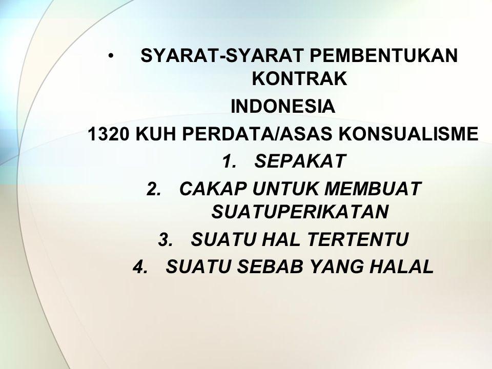 SYARAT-SYARAT PEMBENTUKAN KONTRAK INDONESIA 1320 KUH PERDATA/ASAS KONSUALISME 1.SEPAKAT 2.CAKAP UNTUK MEMBUAT SUATUPERIKATAN 3.SUATU HAL TERTENTU 4.SUATU SEBAB YANG HALAL