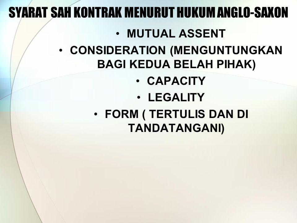 SYARAT SAH KONTRAK MENURUT HUKUM ANGLO-SAXON MUTUAL ASSENT CONSIDERATION (MENGUNTUNGKAN BAGI KEDUA BELAH PIHAK) CAPACITY LEGALITY FORM ( TERTULIS DAN DI TANDATANGANI)