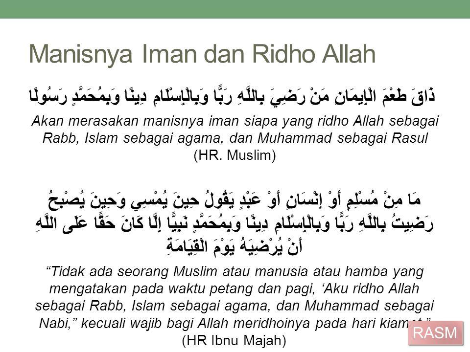 Manisnya Iman dan Ridho Allah ذَاقَ طَعْمَ الْإِيمَانِ مَنْ رَضِيَ بِاللَّهِ رَبًّا وَبِالْإِسْلَامِ دِينًا وَبِمُحَمَّدٍ رَسُولًا Akan merasakan mani