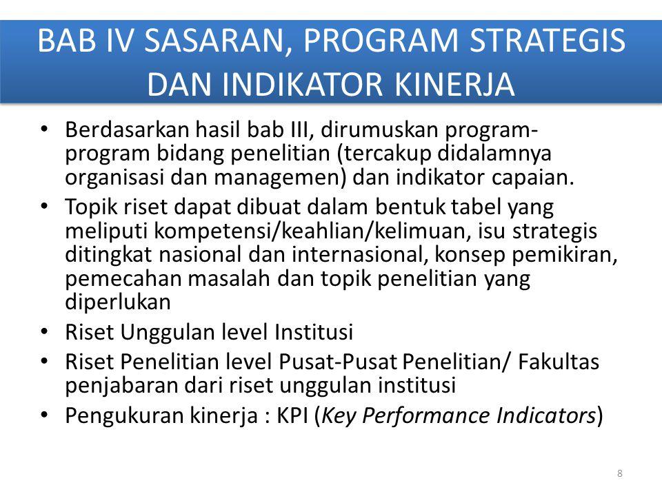 BAB IV SASARAN, PROGRAM STRATEGIS DAN INDIKATOR KINERJA Berdasarkan hasil bab III, dirumuskan program- program bidang penelitian (tercakup didalamnya