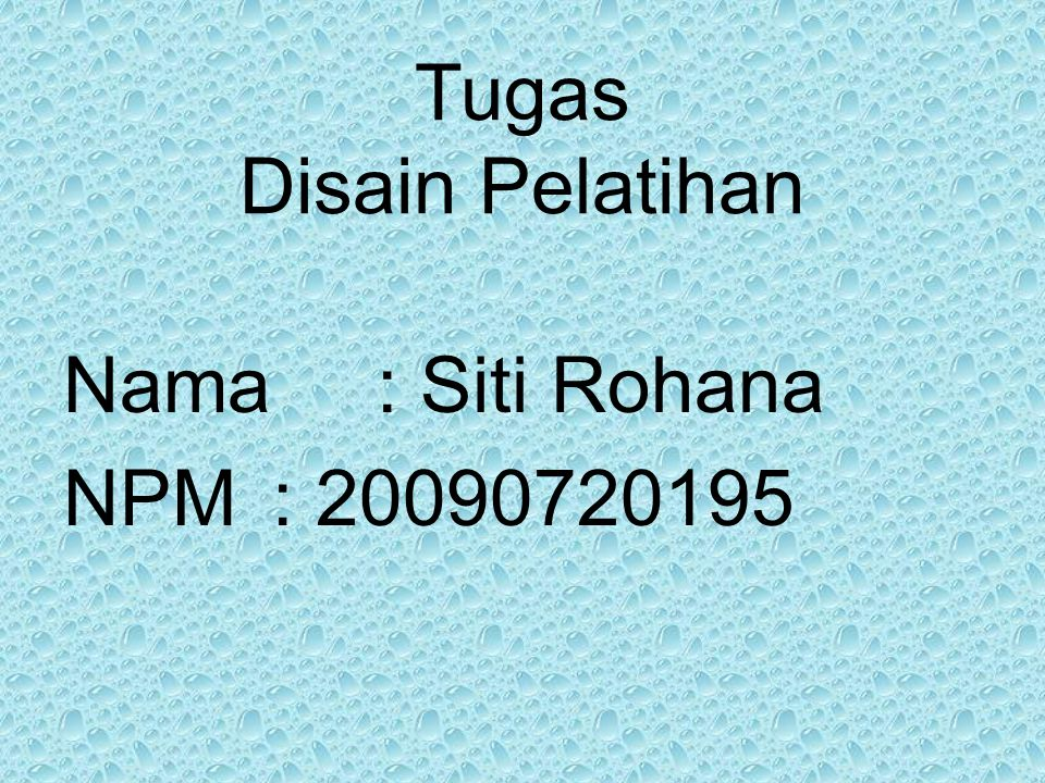 Tugas Disain Pelatihan Nama: Siti Rohana NPM: 20090720195