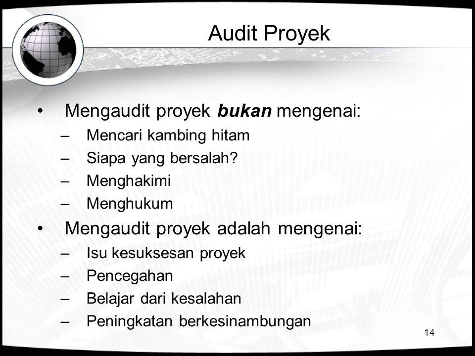 14 Audit Proyek Mengaudit proyek bukan mengenai: –Mencari kambing hitam –Siapa yang bersalah? –Menghakimi –Menghukum Mengaudit proyek adalah mengenai: