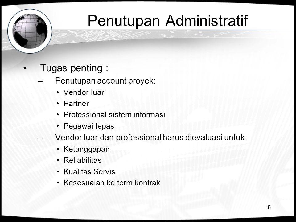 5 Penutupan Administratif Tugas penting : –Penutupan account proyek: Vendor luar Partner Professional sistem informasi Pegawai lepas –Vendor luar dan