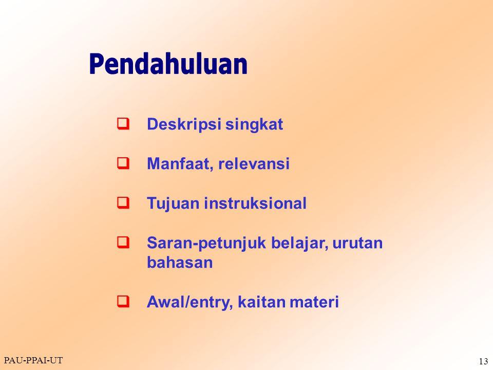 PAU-PPAI-UT 13  Deskripsi singkat  Manfaat, relevansi  Tujuan instruksional  Saran-petunjuk belajar, urutan bahasan  Awal/entry, kaitan materi