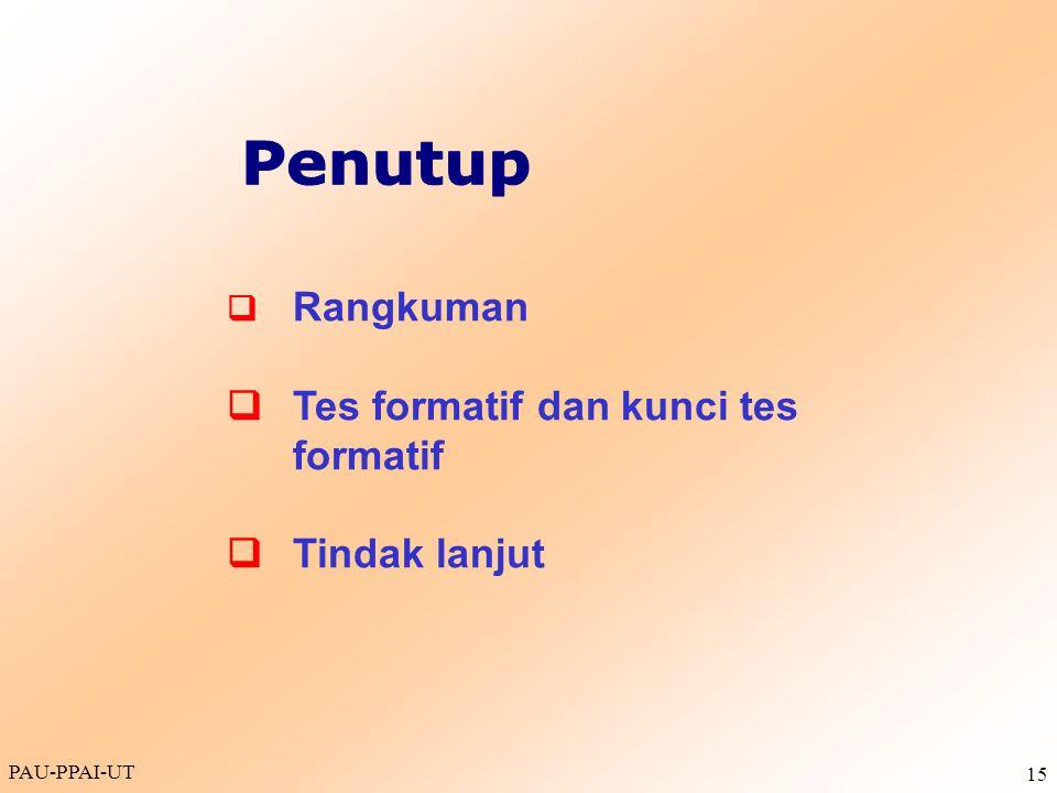 PAU-PPAI-UT 15  Rangkuman  Tes formatif dan kunci tes formatif  Tindak lanjut
