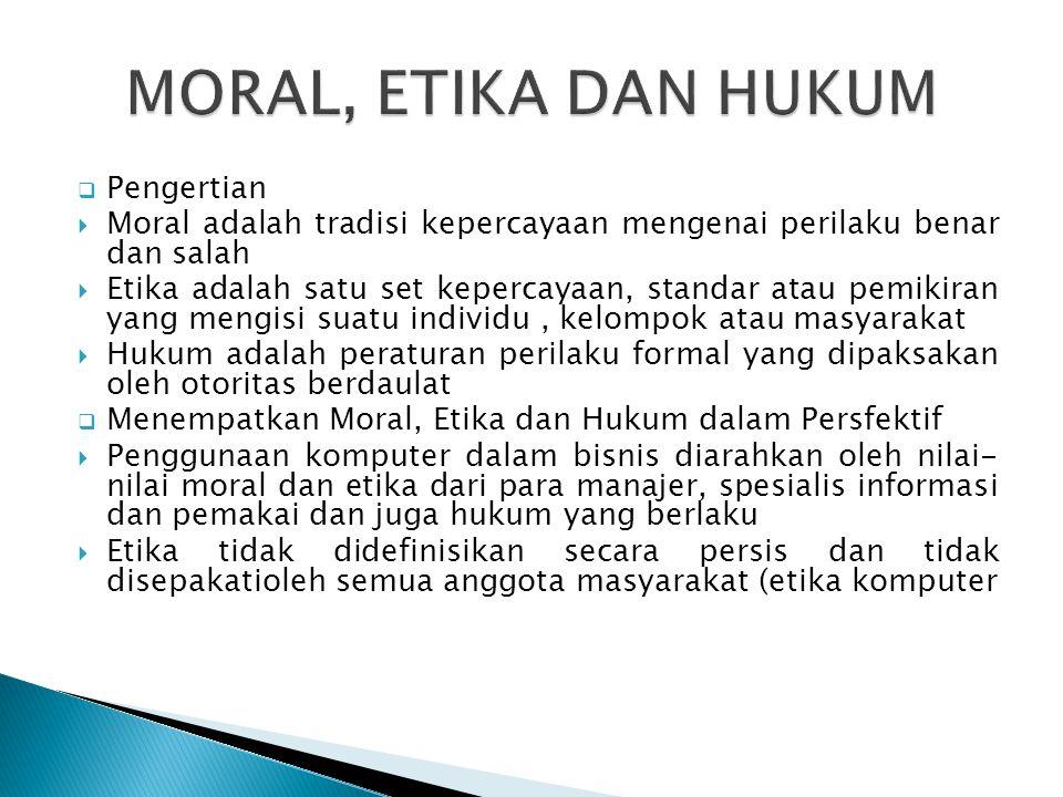  Pengertian  Moral adalah tradisi kepercayaan mengenai perilaku benar dan salah  Etika adalah satu set kepercayaan, standar atau pemikiran yang men